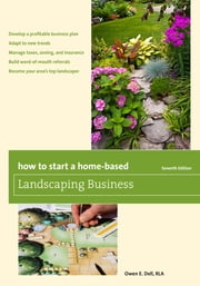 How to Start a Home-Based Landscaping Business ebook by Owen E. Dell