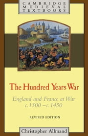 The Hundred Years War: England and France at War C.1300 C.1450 ebook by Allmand, Christopher