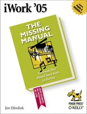 iWork '05: The Missing Manual - The Missing Manual ebook by Jim Elferdink