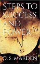 Steps to Success and Power ebook by Orison Swett Marden