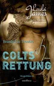 Branded As Trouble - Colts Rettung ebook by Lorelei James, Sylvia Pranga