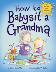 How to Babysit a Grandma ebook by Jean Reagan,Lee Wildish