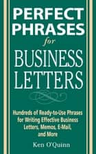 Perfect Phrases for Business Letters ebook by Ken O'Quinn