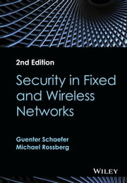 Security in Fixed and Wireless Networks ebook by Guenter Schaefer, Michael Rossberg