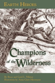 Earth Heroes: Champions of the Wilderness ebook by Carol L. Malno,Bruce Malnor,Anisa Claire Hovemann