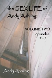 The Sex Life of Andy Ashling: Volume Two - Episodes: 4-5 ebook by Andy Ashling