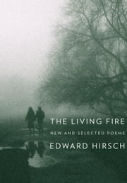 The Living Fire ebook by Edward Hirsch