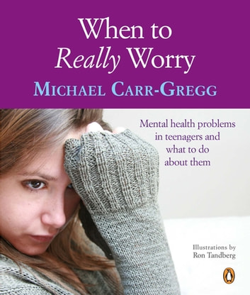 When to Really Worry - Mental health problems in teenagers and what to do about them ebook by Michael Carr-Gregg