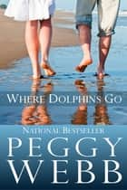 Where Dolphins Go ebook by Peggy Webb