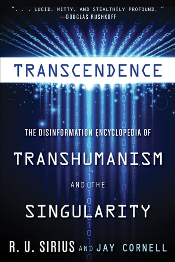 Transcendence - The Disinformation Encyclopedia of Transhumanism and the Singularity ebook by R.U. Sirius,Jay Cornell