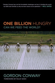 One Billion Hungry - Can We Feed the World? ebook by Gordon Conway,Rajiv Shah