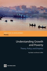 Understanding Growth and Poverty: Theory Policy and Empirics ebook by Nallari Raj; Griffith Breda