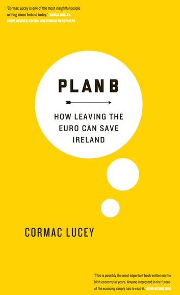 Plan B - How Leaving the Euro Can Save Ireland ebook by Cormac Lucey