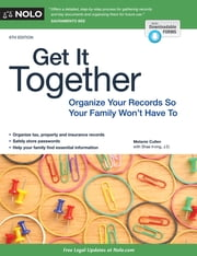 Get It Together - Organize Your Records So Your Family Won't Have To ebook by Melanie Cullen,Shae Irving, J.D., J.D.