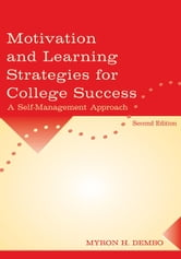 Motivation and Learning Strategies for College Success: A Self-Management Approach ebook by Dembo, Myron H.