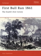 First Bull Run 1861 - The South's first victory ebook by Alan Hankinson