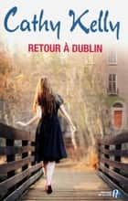 Retour à Dublin ebook by Cathy KELLY, Colette VLÉRICK