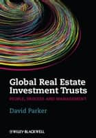 Global Real Estate Investment Trusts ebook by David Parker