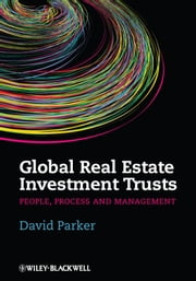 Global Real Estate Investment Trusts - People, Process and Management ebook by David Parker