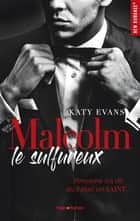 Malcolm le sulfureux - tome 1 ebook by Katy Evans, Florence Moreau