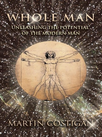 Whole Man - Unleashing the Potential of the Modern Man ebook by Martin Costigan