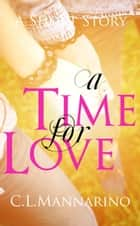 A Time for Love: A Short Story ebook by C.L. Mannarino