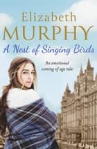 A Nest of Singing Birds ebook by Elizabeth Murphy