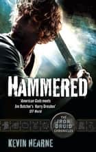 Hammered - The Iron Druid Chronicles ebook by Kevin Hearne