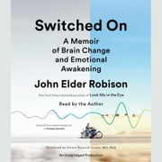 Switched On - A Memoir of Brain Change and Emotional Awakening audiobook by John Elder Robison, Marcel Just