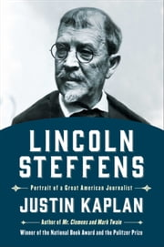 Lincoln Steffens - A Biography ebook by Justin Kaplan