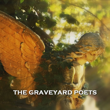 The Graveyard Poets audiobook by Thomas Gray,Thomas Dermondy