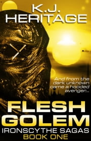 Flesh Golem (IronScythe Sagas Book One) ebook by K.J. Heritage