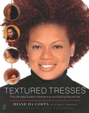 Textured Tresses - The Ultimate Guide to Maintaining and Styling Natural Hair ebook by Diane Da Costa,Blair Underwood,Paula  T. Renfroe