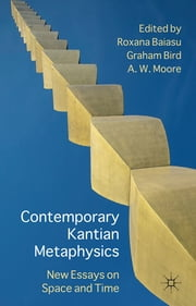 Contemporary Kantian Metaphysics - New Essays on Space and Time ebook by Dr Roxana Baiasu,Professor Graham Bird,Professor Adrian W. Moore