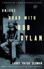 On the Road with Bob Dylan ebook by Larry Sloman,Kinky Friedman