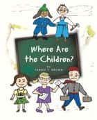 Where Are the Children? ebook by Fannie T. Brown