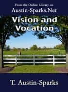 Vision and Vocation ebook by T. Austin-Sparks