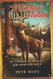 Whitetail Nation - My Season in Pursuit of the Monster Buck ebook by Pete Bodo