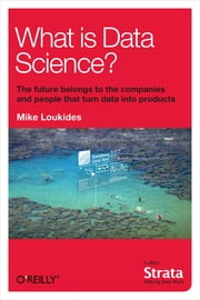 What Is Data Science? ebook by Mike Loukides