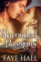 Shrouded Passions ebook by Faye Hall