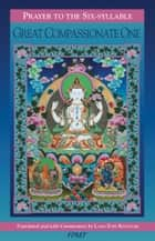 Prayer to the Six-Syllable Great Compassionate One ebook by Lama Zopa Rinpoche