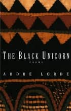 The Black Unicorn: Poems ebook by Audre Lorde