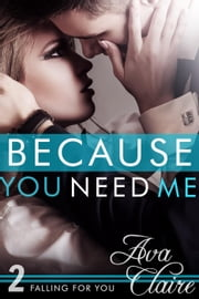 Because You Need Me - Falling For You, #2 ebook by Ava Claire