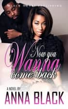 Now You Wanna Come Back ebook by Anna Black