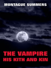 The Vampire, His Kith And Kin ebook by Montague Summers