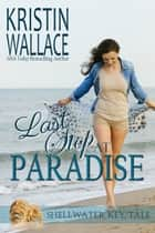 Last Stop At Paradise - Shellwater Key Tales (Book 3) eBook von Kristin Wallace