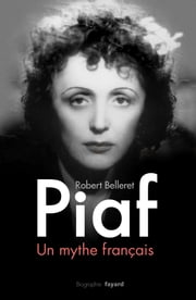 Piaf, un mythe français ebook by Robert Belleret