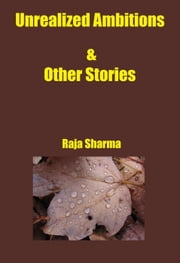 Unrealized Ambitions & Other Stories ebook by Raja Sharma