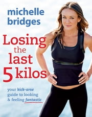 Losing the Last 5 Kilos ebook by Michelle Bridges