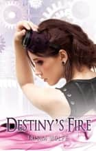 Destiny's Fire ebook by Trisha Wolfe